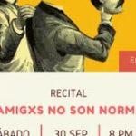 Recital: Mis amigxs no son normales
